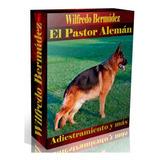 Libro Electrónico El Pastor Alemán Adiestramiento Y Mas.