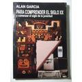 Alan Garcia Perez. Para Comprender El Siglo Xx