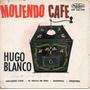 Hugo Blanco Moliendo Cafe El Gallo De Oro Madrigal Orquidea