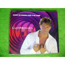 Cd Single Luis Miguel Como Es Posible Que A Mi Lado 1 Track